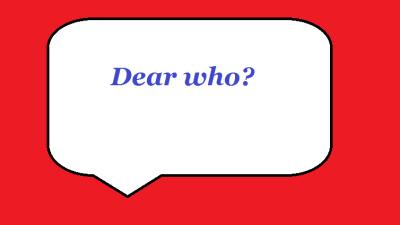 Dear who